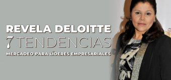 Revela Deloitte siete tendencias mercadeo para líderes empresariales
